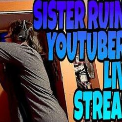 SISTER RUINS YOUTUBERS LIVE STREAM!!!