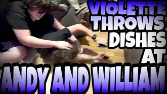 VIOLETTE_THROWS_DISHES_AT_WILLIAM_AND_ANDY!!!