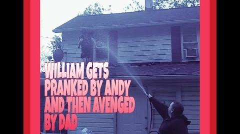 WILLIAM IS PRANKED BY ANDY AND AVENGED BY DAD