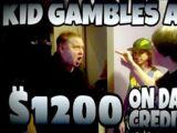 KID GAMBLES AWAY $1,200 ON DAD'S CREDIT CARD!!!