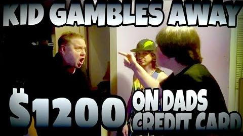 KID GAMBLES AWAY $1,200 ON DAD'S CREDIT CARD!!!