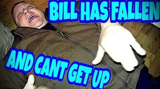 BILL_HAS_FALLEN_AND_HE_CANT_GET_UP!!!