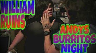 WILLIAM_RUINS_ANDYS_BURRITO_NIGHT!!!