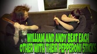 WILLIAM_AND_ANDY_BEAT_EACH_OTHER_WITH_THEIR_PEPPERONI_STICKS!!!