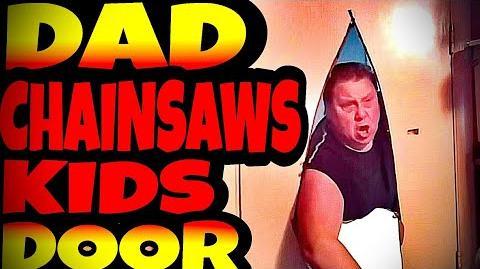 DAD CHAINSAWS KIDS DOOR DOWN!!!