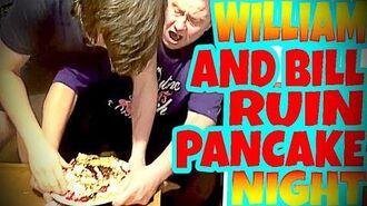 WILLIAM_AND_BILL_RUIN_PANCAKE_NIGHT!!!
