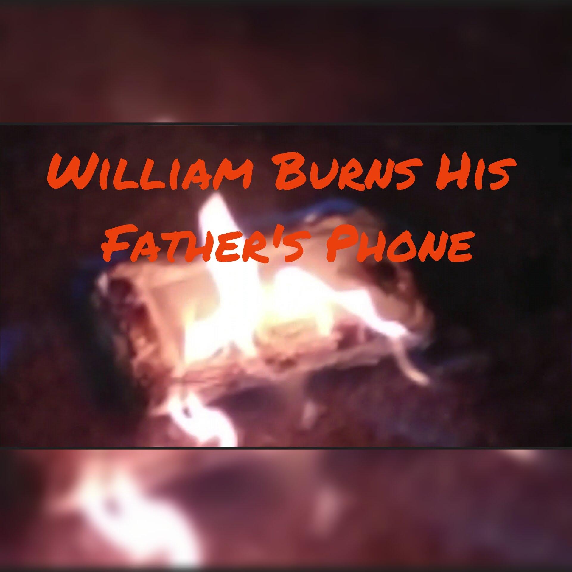 William burns his father's phone