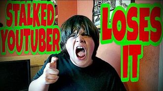STALKED_YOUTUBER_LOSES_IT!!!