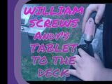 WILLIAM DRILLS ANDYS TABLET TO THE DECK!!!