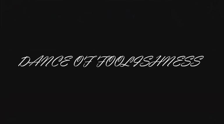 DANCE OF FOOLISHNESS