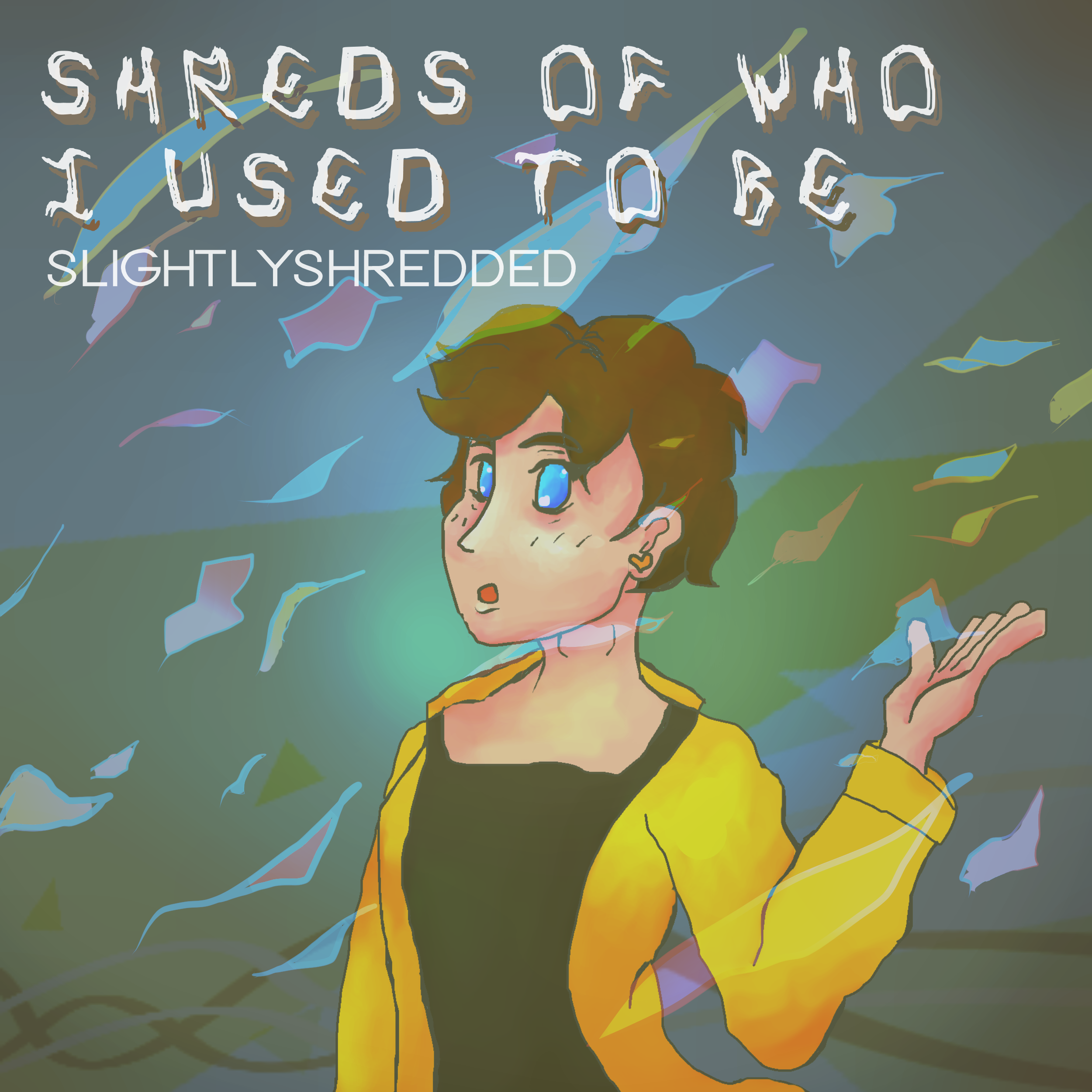 Shreds Of Who I Used To Be