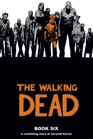 The Walking Dead: Book Six