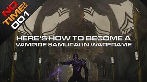 NoTime 001 - How To Become a Vampire Samurai in Warframe