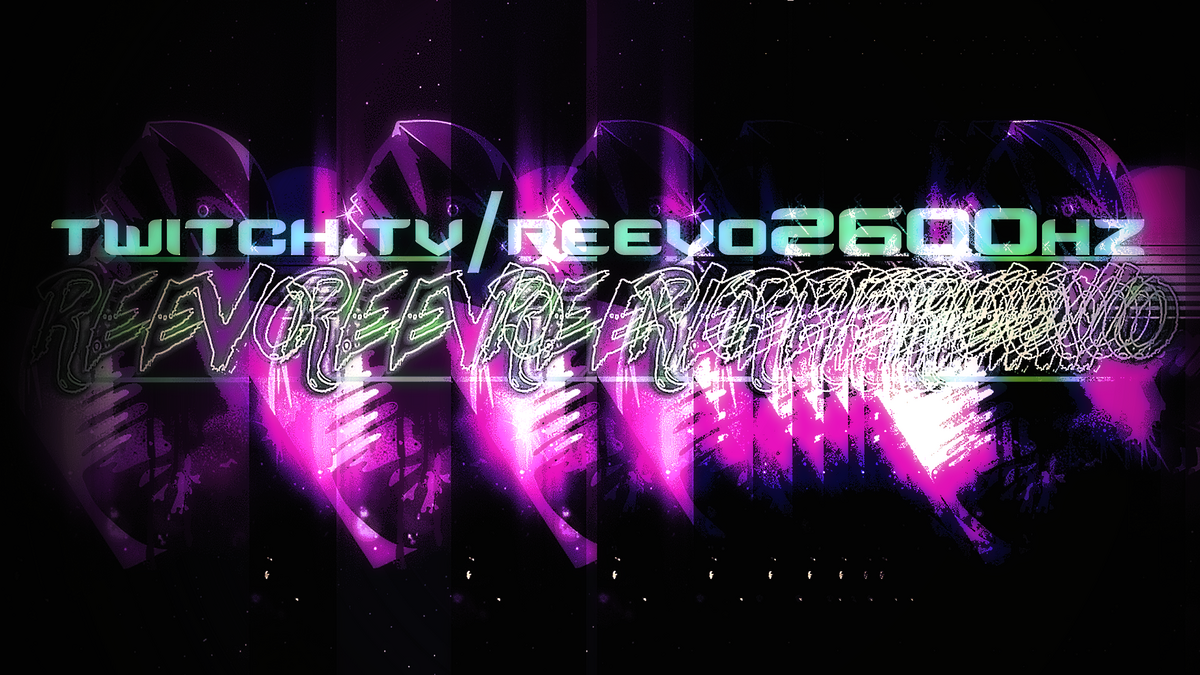 reevO2600hz on Twitch!