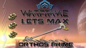 Lets Max (Warframe) E55 - Orthos Prime