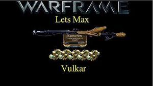 Lets Max (Warframe) E3 - Vulkar and Lasting Purity plus Sniper Talk (60fps)