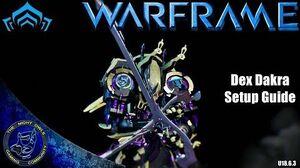 Warframe Dex Dakra Setup Discussion (U18.6