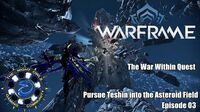 The War Within Quest Pursue Teshin into the Asteroid Field & Kuva Fortress Episode 03