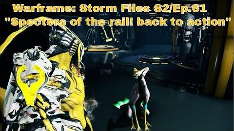 "Warframe Storm Files S2 Ep.61 ""Specters of the rail! back to action"""