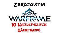 Zbrojownia Warframe 10 najlepszych Warframe