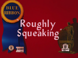 Roughly Squeaking