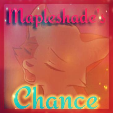 Mapleshade's Chance