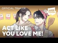 Act Like You Love Me! (Official Trailer) - WEBTOON