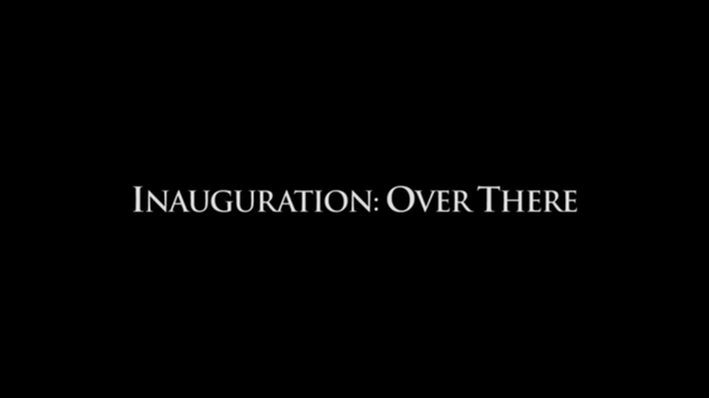 Inauguration: Over There (Part II)