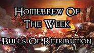 Homebrew Of The Week - Episode 214 - Bulls Of Retribution (Part 2)