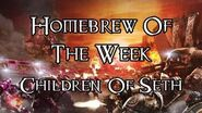 Homebrew Of The Week - Episode 203 - Children Of Seth