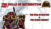 40k Homebrew - The Bulls of Retribution, Part 1 The war in Heaven and the Horus Heresy.
