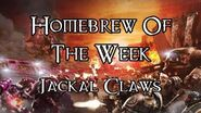 Homebrew Of The Week - Episode 176 - Jackal Claws