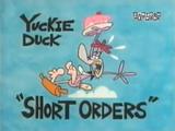 """Yuckie Duck: """"Short Orders"""""""