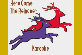 Here Come The Reindeer (Karaoke)