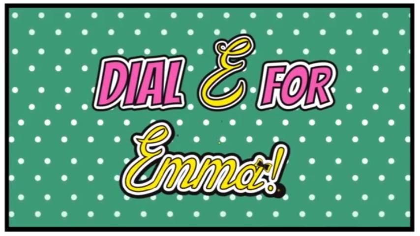 Dial E For Emma! (video)/Transcript