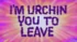I'm Urchin You To Leave Title card