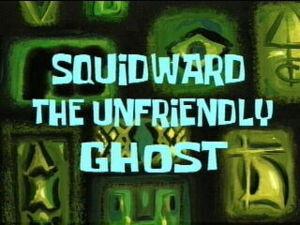 Squidward the Unfriendly Ghost.jpg