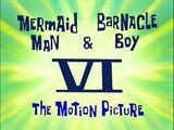 O Homem Sereia e o Mexilhãozinho VI: O Filme