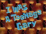 Tornei-me um Gary Adolescente