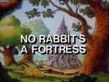 No Rabbit's a Fortress