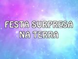 Festa surpresa na Terra