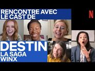 Rencontre avec le cast de… Destin - La Saga Winx - Netflix France