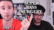 SUPER BASS SURGERY (DAY 12)