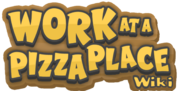 Work at a Pizza Place Wiki