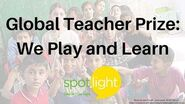 """""""Global Teacher Prize We Play and Learn"""" - practice English with Spotlight"""
