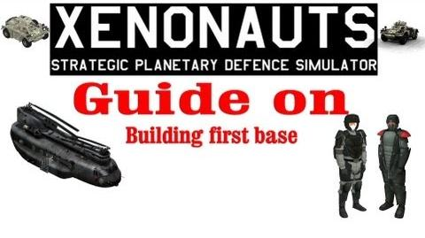 Xenonauts tutorial - Guide on how to build your first base