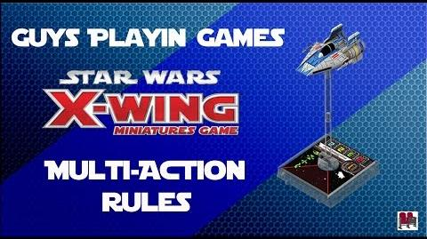 FFG- Star Wars- X-Wing Miniatures Tutorial - Multi-action Rules