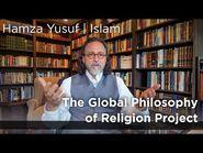 Hamza Yusuf - The Global Philosophy of Religion Project - Islam-2