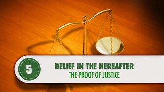 Belief_in_The_Hereafter_-_5_-_The_Proof_of_Justice