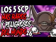 LOS 5 SCP MAS RAROS Y PELIGROSOS DEL MUNDO -26-2
